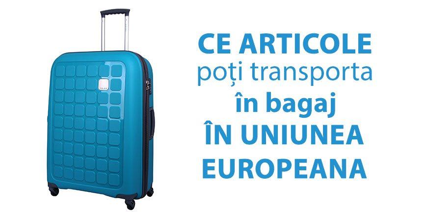 Ce articole poti transporta in bagaj in Uniunea Europeana?