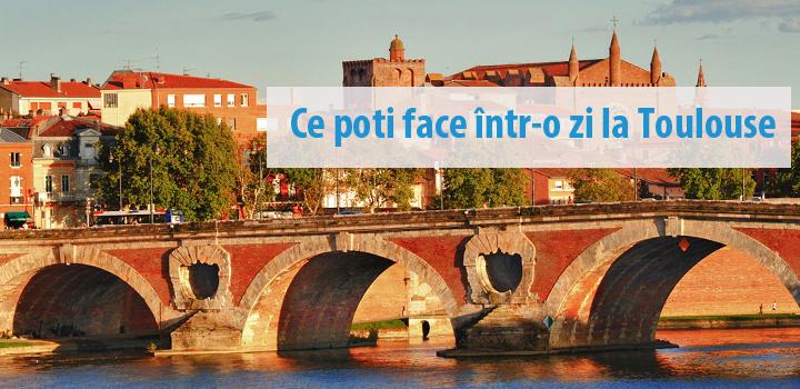 Ce poti face intr-o zi la Toulouse