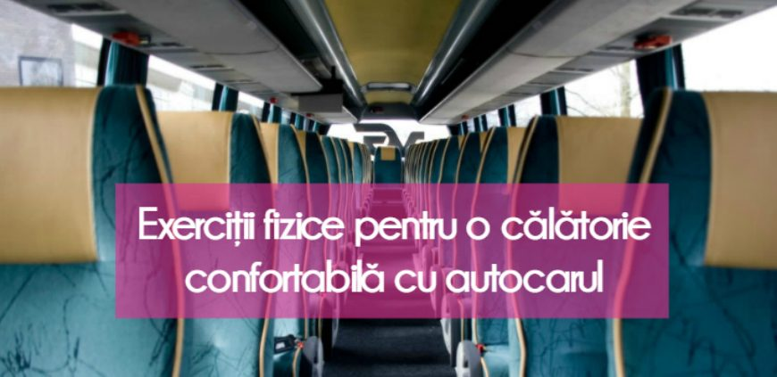 Exercitii fizice pentru o calatorie confortabila cu autocarul!